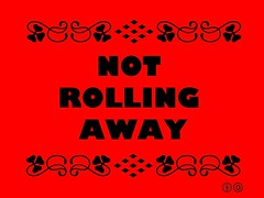 Not Rolling Away