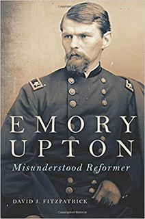 "Thu, 02/01/2018 - 14:50 - An illustration of Dr. David Fitzpatrick's book cover, ""Emory Upton: Misunderstood Reformer"""