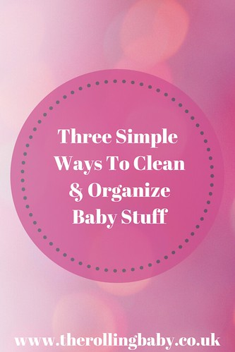 Three Simple Ways To Clean & Organize Baby Stuff