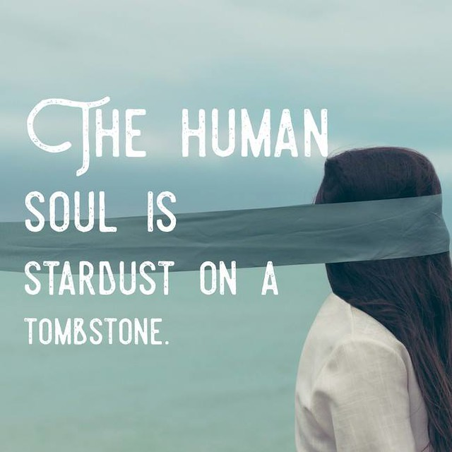 the human soul is stardust on a tombstone