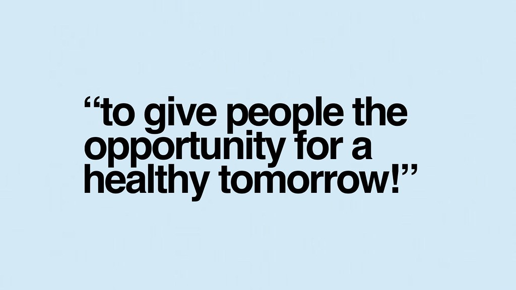 To give people the opportunity for a healthy tomorrow.