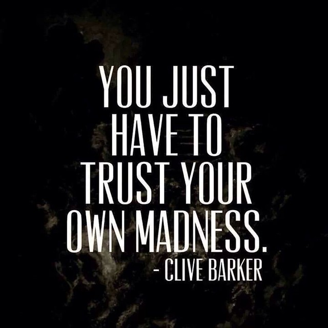 216228-You-Just-Have-To-Trust-Your-Own-Madness