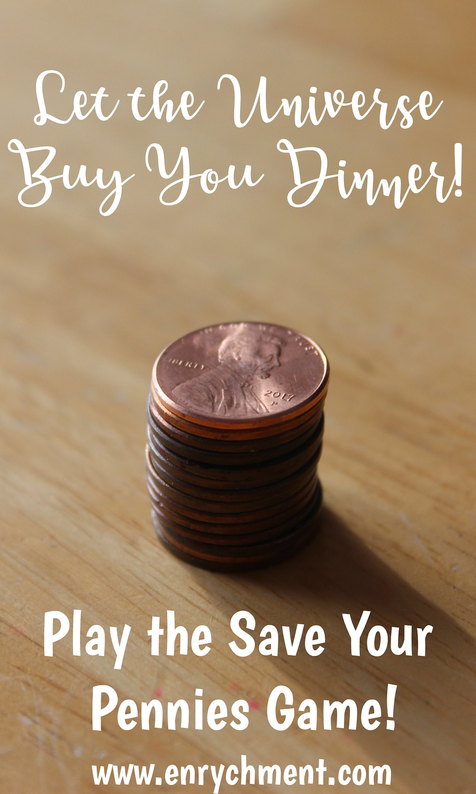 Let the Universe buy you dinner and play the save your pennies game! | www.enrychment.com