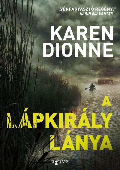 Karen Dionne: A lápkirály lánya (Agave, 2017)