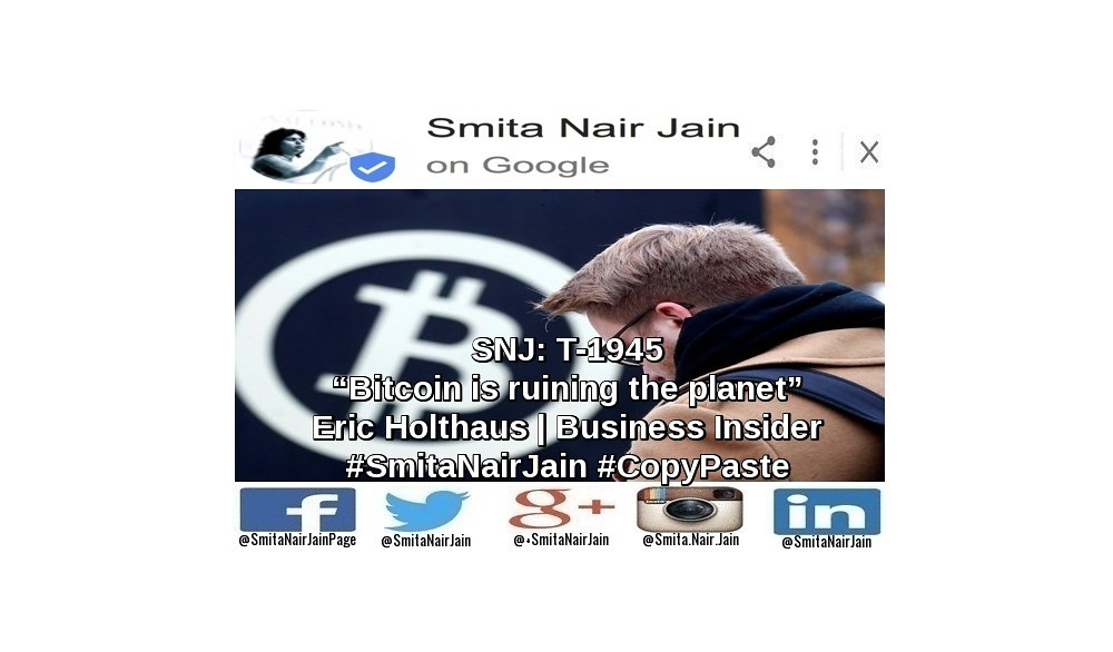 "SNJ: T-1945: ""Bitcoin is ruining the planet"" 