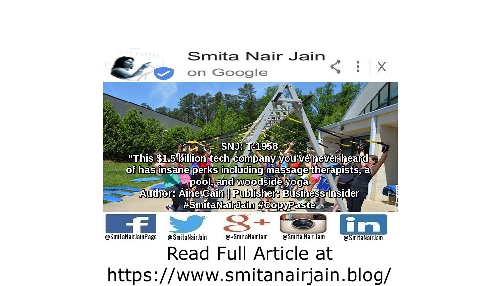 "SNJ: T-1958: ""This $1.5 billion tech company you've never heard of has insane perks including massage therapists, a pool, and woodside yoga"" 