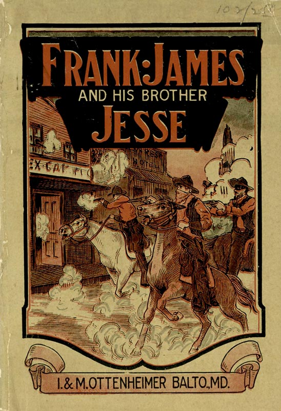 Frank James and His Brother Jesse: The Daring Border Bandits. Baltimore, MD: I. & M. Ottenheimer, 1915. Print.