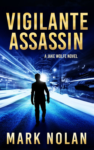 Vigilante Assassin: An Action Thriller (Jake Wolfe Book 2) by [Nolan, Mark]