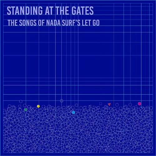 Nada Surf - Standing At The Gates: The Songs of Nada Surf's Let Go