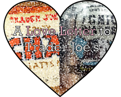 A Love Letter to Trader Joe's
