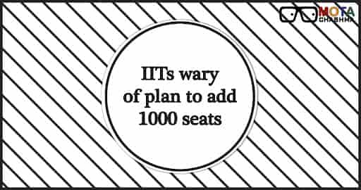 IITs wary of plan to add 1000 seats