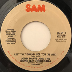 JOHN DAVIS AND THE MONSTER ORCHESTRA:AIN'T THAT ENOUGH FOR YOU(RE-MIX)(LABEL SIDE-A)