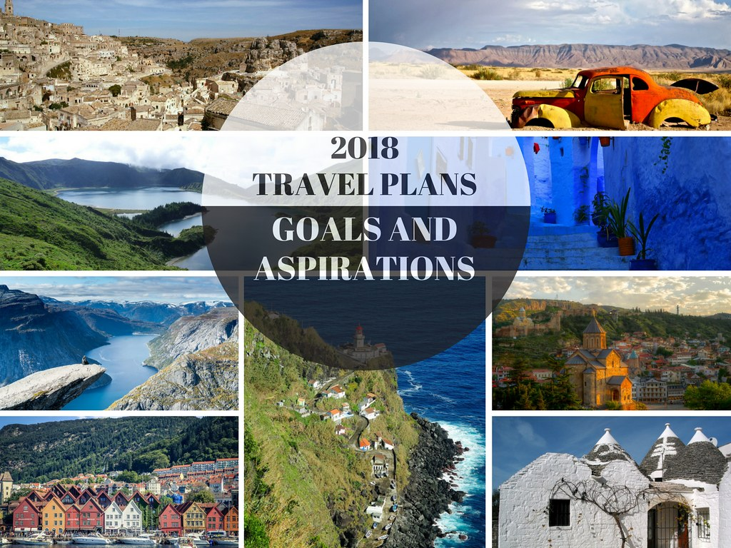 2018 TRAVEL PLANS, GOALS AND ASPIRATIONS - GALLOP AROUND THE GLOBE
