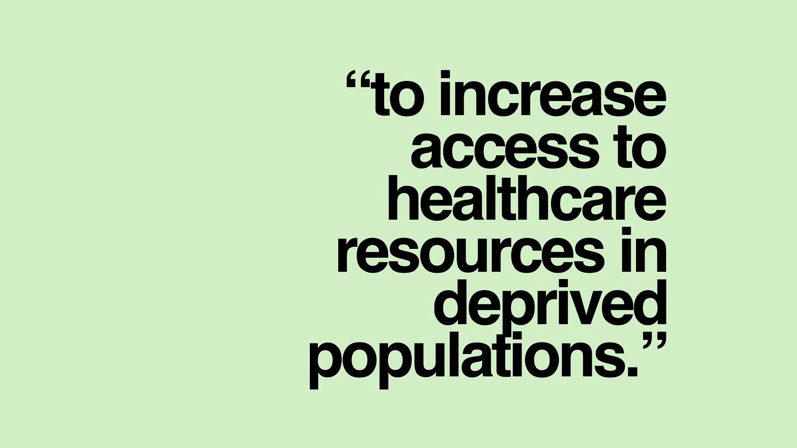To increase access to healthcare resources in deprived populations.