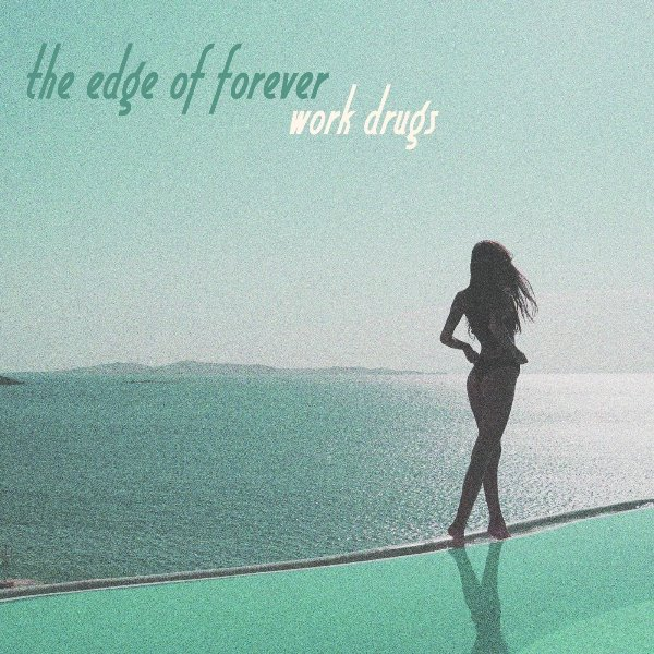Work Drugs - The Edge Of Forever