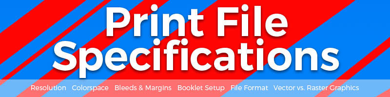 Print File Specifications Resolution Colorspace Color Space Bleeds Margins Booklet Setup File Format Vector Raster Graphics PDF Adobe Design Layout Tips Advice