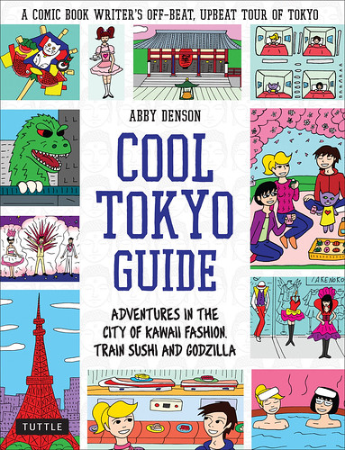 An interview with Abby Denson, author of The Cool Tokyo Guide: Adventures in the City of Kawaii Fashion, Train Sushi, and Godzilla