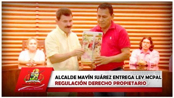 alcalde-mayin-suarez-entrega-ley-mcpal-regulacion-derecho-propietario