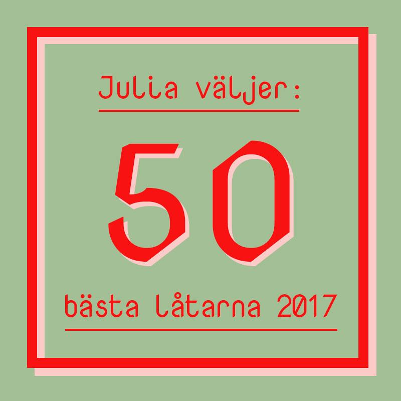 julia väljer: 50 bästa låtarna 2017