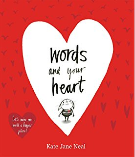 Kate Jane Neal, Words and your heart