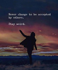 🍀🍀🍀 Never change to be accepted by others. Stay weird. ______________________________________ #quote #quotes #pictures #poems #poets #motivational #inspirational #introvert #live #travel #coffee #wand