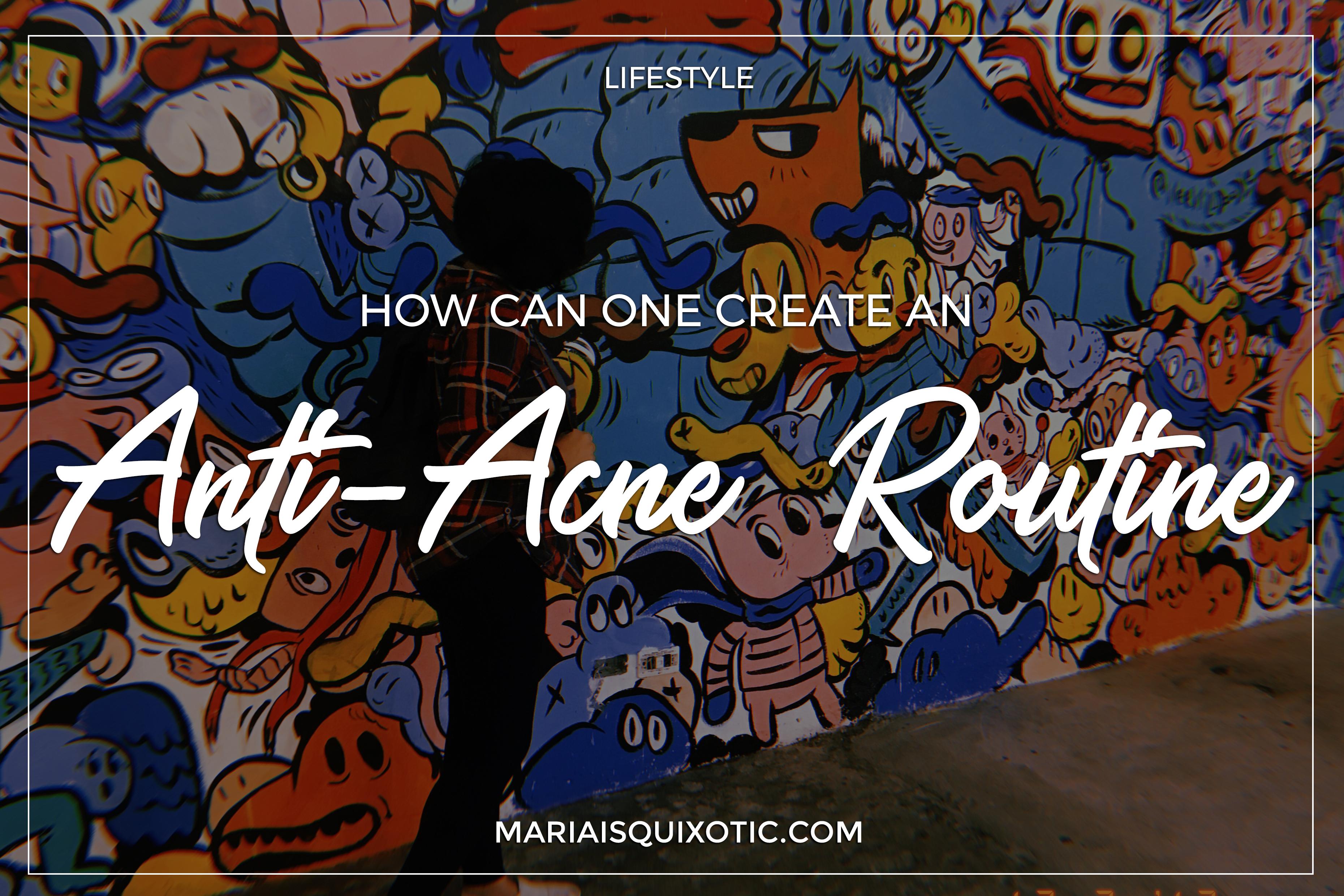 How Can One Create an Anti-Acne Routine