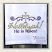 GG 1627 Hallelujah He is Risen by ginaschafer@att.net