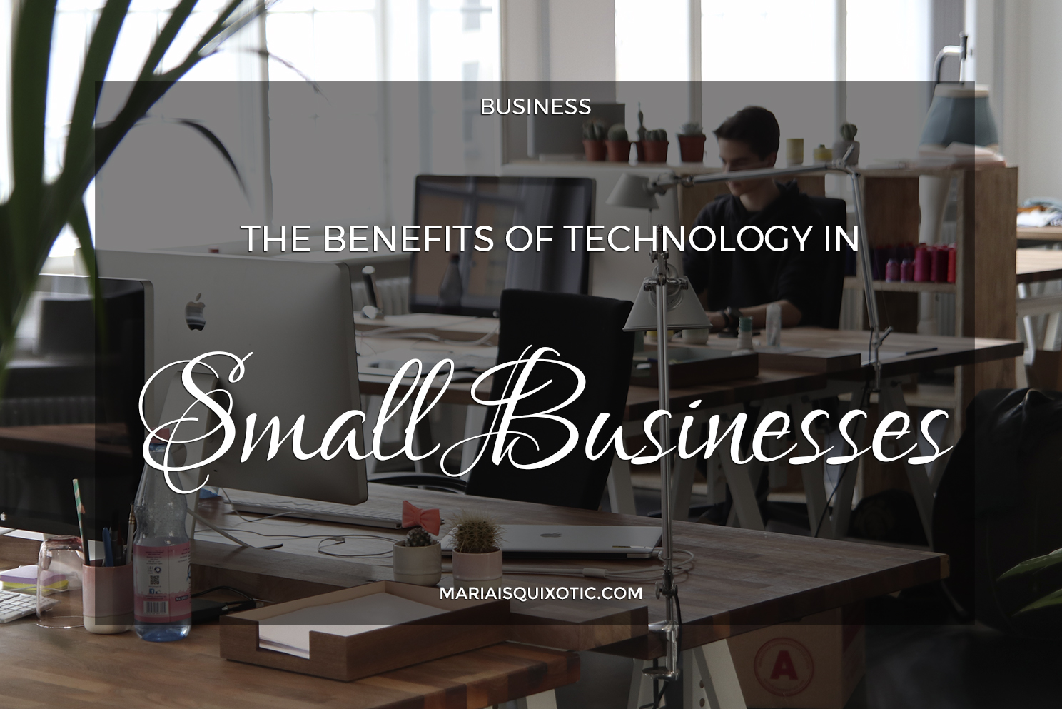 The Benefits of Technology in Small Businesses
