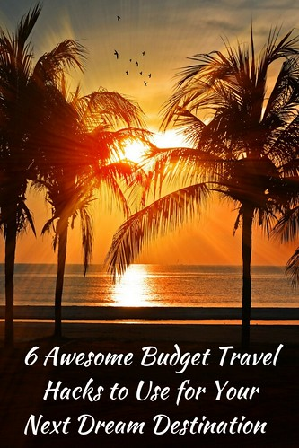 6 Awesome Budget Travel Hacks to Use for Your Next Dream Destination
