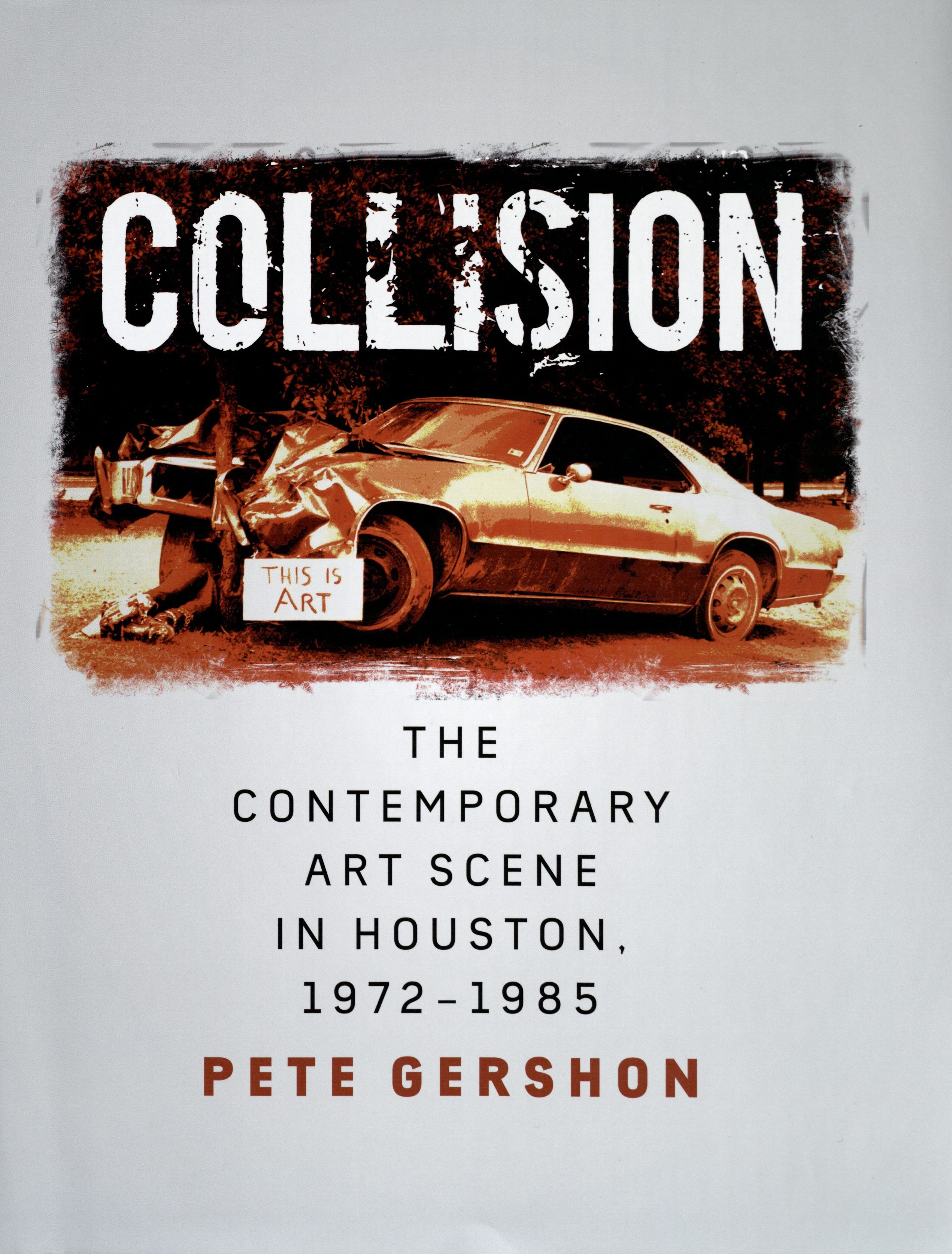 Gershon, Pete. Collision: The Contemporary Art Scene in Houston, 1972-1985. College Station, TX: Texas A&M University Press, 2018. Print.