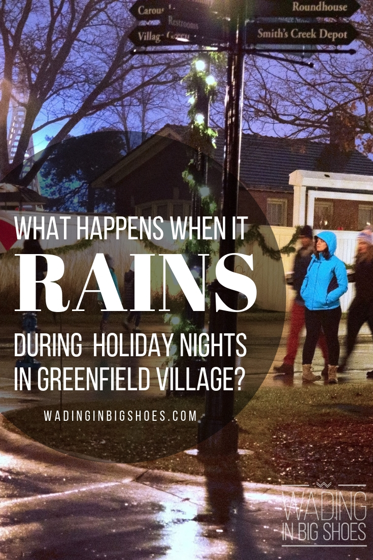 What Happens When It Rains During Holiday Nights In Greenfield Village? (via Wading in Big Shoes) // Holiday Nights in Greenfield Village is a magical holiday event, but is it worth showing up on cold, rainy evenings? I've got the scoop on how the rain impacts this event and what you can do to make the most of your visit (no matter what type of weather you may face).