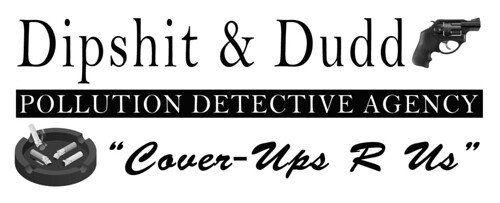 DIPSHIT AND DUDD'S POLLUTION DETECTIVE AGENCY