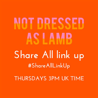 The Share All Link Up | Not Dressed As Lamb