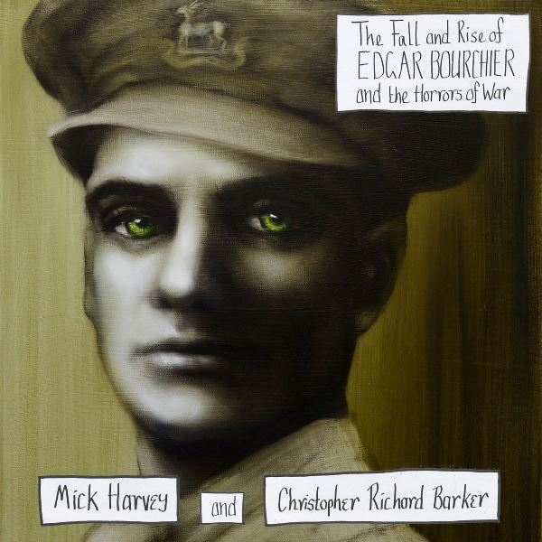Mick Harvey And Christopher Richard Barker - The Fall And Rise Of Edgar Bourchier And The Horrors Of War