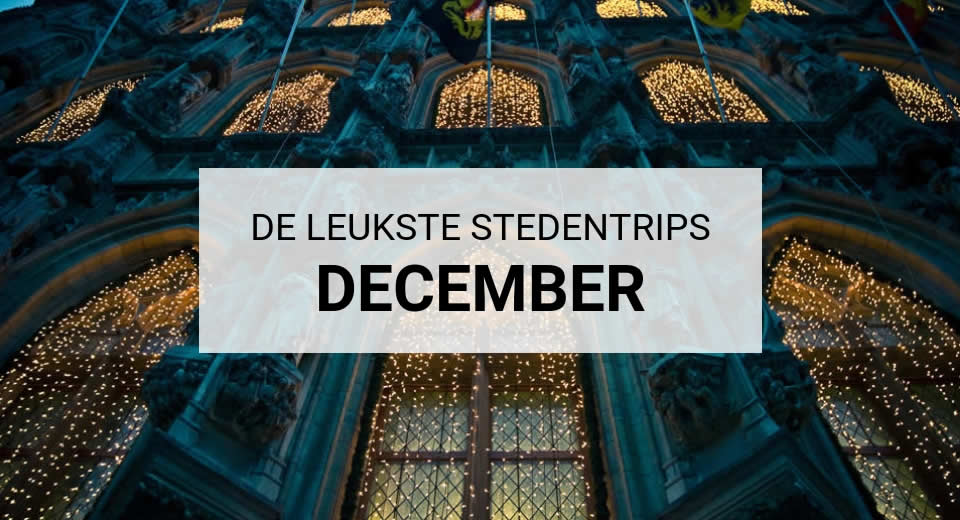 De leukste stedentrips in december, stedentrips in de kerstvakantie | Mooistestedentrips.nl