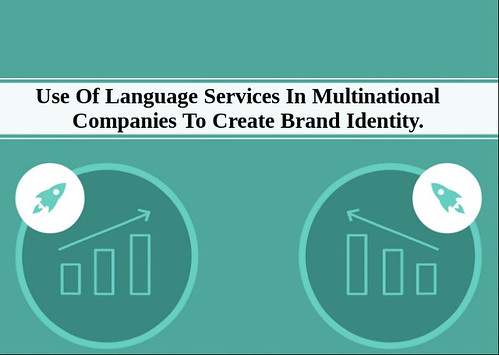 Use Of Language Services In Multinational Companies To Create Brand Identity. - https://goo.gl/T66Kea