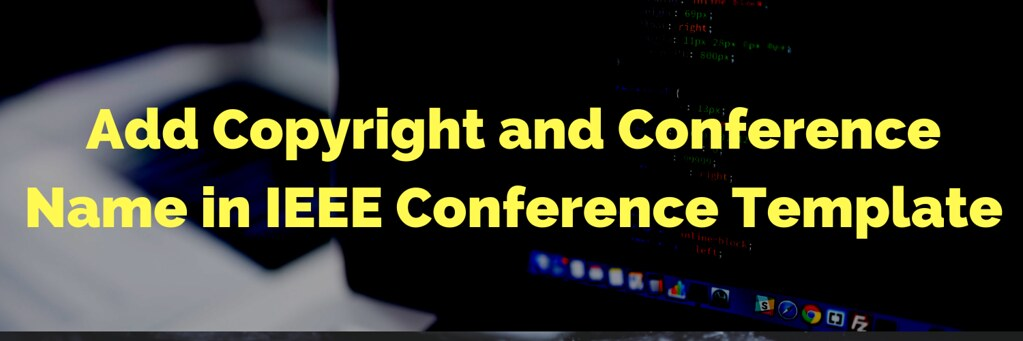 Add Copyright Notice and Conference Name in IEEE Conference Template