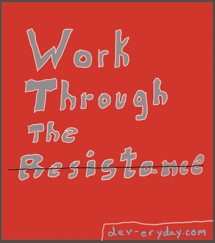 Work Through the Resistance
