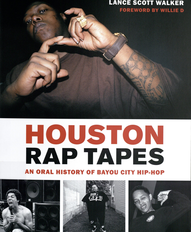 Walker, Lance Scott. Houston Rap Tapes: An Oral History of Bayou City Hip-Hop. Austin, TX: University of Texas Press, 2018. Print.