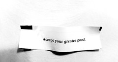Accept your greater good.