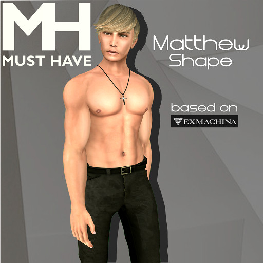 MUST HAVE – Matthew Shape (Exmachina Davide)