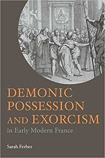 Demonic Possession and Exorcism in Early Modern France - Sarah Ferber