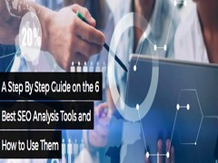 A Step By Step Guide on the 6 Best SEO Analysis Tools and How to Use Them