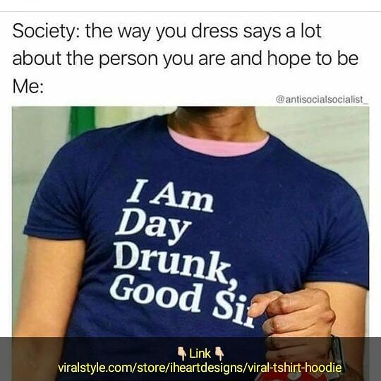 i am day drunk good sir