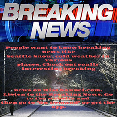 People want to know breaking news like Seattle Snow, cold weather in various places. Check out really interesting breaking news on HisChannel.com. Listen to the Breaking News. Go to the website and then go to _