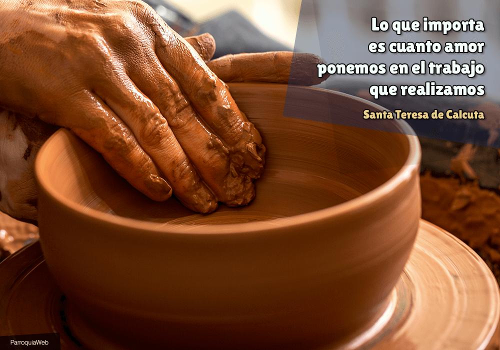 Lo que importa es cuanto amor ponemos en el trabajo que realizamos - Santa Teresa de Calcuta