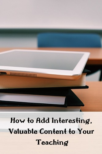 How to Add Interesting, Valuable Content to Your Teaching