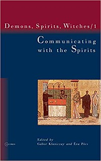 Communicating with the Spirits (Demons, Spirits and Witches, Vol. 1) - Gabor Klaniczay (Ed.), Eva Pocs (Ed.)