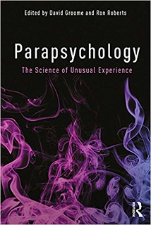 Parapsychology: The Science of Unusual Experience Ron Roberts, David Groome