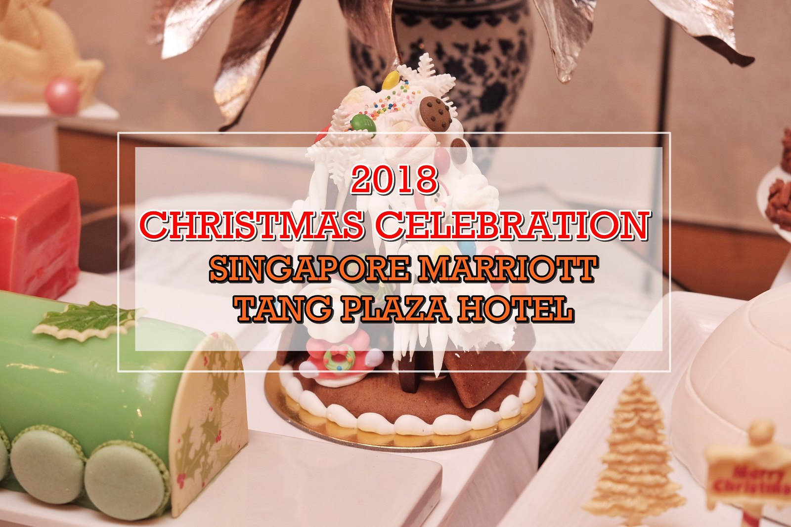 [SG EATS] 2018 Christmas Highlights At Singapore Marriott Tang Plaza Hotel